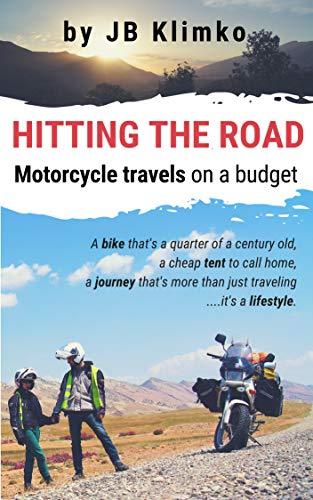 Hitting the road; motorcycle travels on a budget (English Edition) por JB Klimko