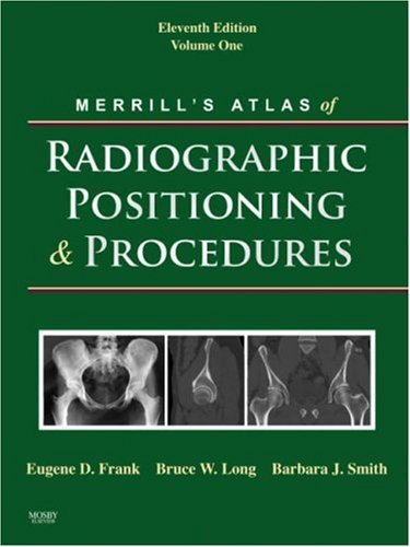 Merrill's Atlas of Radiographic Positioning and Procedures, 11th Edition (3-Volume Set) 11th by Frank, Eugene D., Long, Bruce W., Smith, Barbara J. (2007) Hardcover