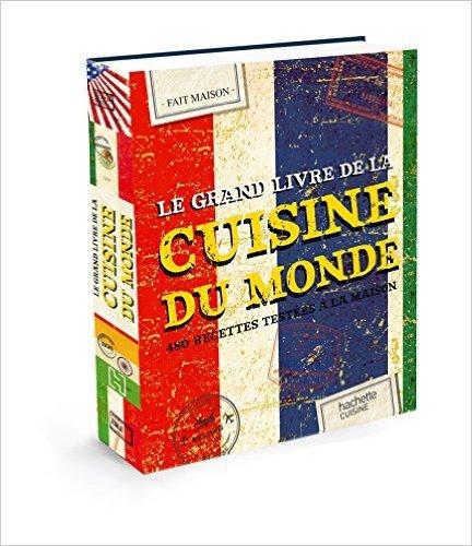 Le Grand Livre Fait Maison Cuisine du Monde: 480 recettes testées à la maison de Collectif ( 10 septembre 2014 )