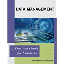 Data Management: A Practical Guide for Librarians (Practical Guides for Librarians)