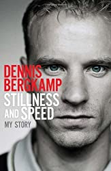 Stillness and Speed: My Story by Dennis Bergkamp (2013-12-05)