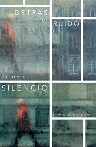 Detrás Del Ruido Existe El Silencio por Edwin J. Cardona