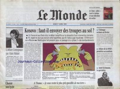 MONDE (LE) [No 16852] du 01/04/1999 - KOSOVO - FAUT-IL ENVOYER DES TROUPES AU SOL - CHOMAGE - AFFAIRE DE LA MNEF - ADOLF EICHMANN - A TIRANA - CHOISIR SON LYCEE - L'AFFAIRE GREENPEACE PAR ALAIN MAFART.