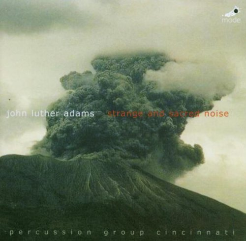 John Luthe Adams: Strange and Sacred Noise by John Luther Adams