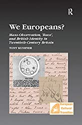We Europeans?  Mass-Observation, Race and British Identity in the Twentieth Century: Mass-Observation, Race and British Identity in the Twentieth Century (Studies in European Cultural Transition)