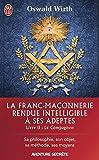 La Franc-maçonnerie rendue intelligible à ses adeptes (Livre 2) - Le Compagnon (J'ai lu Aventure secrète t. 11285) - Format Kindle - 9782290122563 - 5,49 €