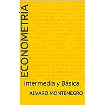 ECONOMETRÍA: Intermedia y Básica (Spanish Edition)