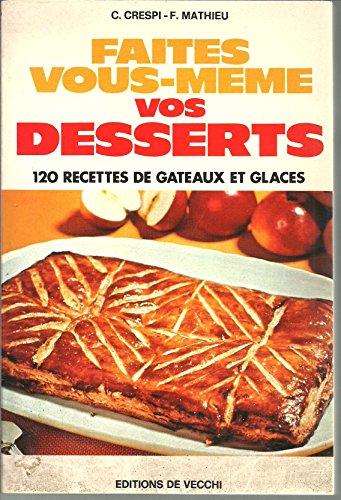 Faites vous-même vos desserts ** 120 recettes de gâteaux et glaces