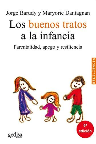 Los buenos tratos a la infancia: Parentalidad, apego y resiliencia (Psicología/Resiliencia) por Jorge Barudy
