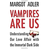 Vampires Are Us: Understanding Our Love Affair with the Immortal Dark Side by Margot Adler (2014-03-01)