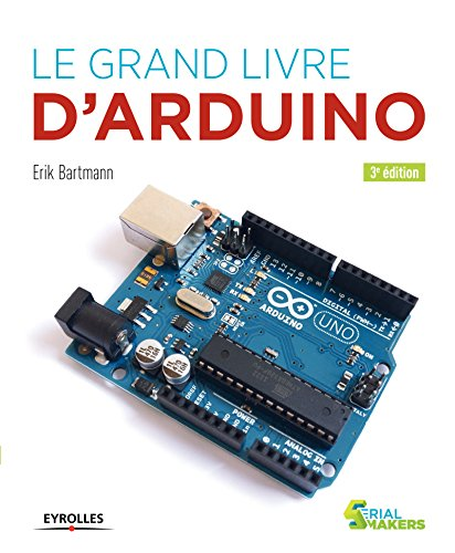 Le grand livre d'Arduino (Serial makers) par Erik Bartmann