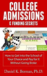 College Admissions & Funding Secrets: How to Get Into the School of Your Choice and Pay for It Without Going Broke (English Edition)