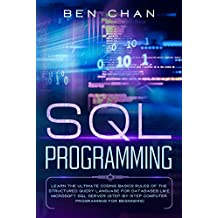 SQL Programming: Learn the Ultimate Coding, Basic Rules of the Structured Query Language for Databases like Microsoft SQL Server (Step-By-Ste Computer Programming for Beginners) (English Edition)