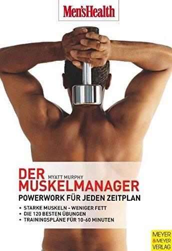 Der Muskelmanager: Powerwork für jeden Zeitplan (Men's Health Edition)