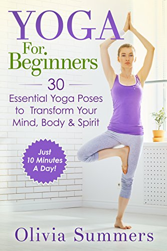 Yoga For Beginners: 30 Essential Yoga Poses to Transform ...