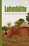 Lehmhütte: Mit meiner Tochter auf Abenteuerreise durch Togo und Benin (German Edition)