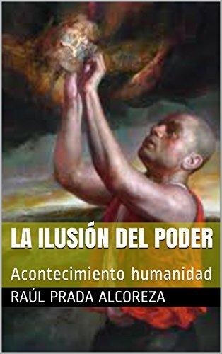 La ilusión del poder: Acontecimiento humanidad (Mundos alterativos nº 16) por Raúl Prada Alcoreza