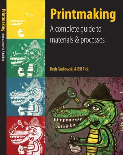 Printmaking: A Complete Guide to Materials & Processes by Beth Grabowski (2009-08-03)