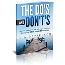 The Do's and Don't's: A quick guidebook for helping a loved one through the GRIEVING PROCESS! (The Do's and Don't's of the Grieving Process 1) (English Edition)