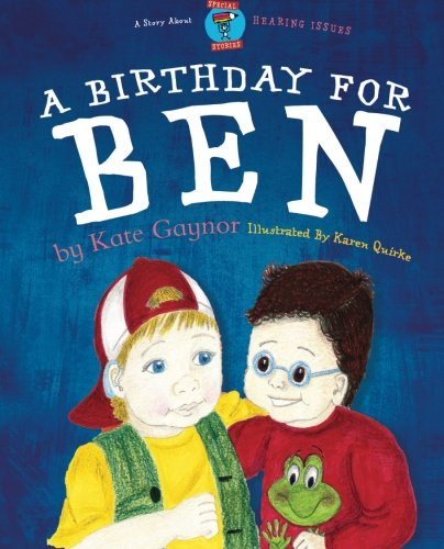 A Birthday for Ben: Children's book on Hearing Difficulties: Volume 1 (Special Stories Seeries 2)