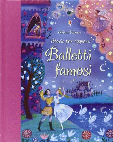 Balletti famosi. Storie per sognare. Ediz. illustrata