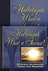 Hallelujah What a Savior: 25 Hymn Stories Celebrating Christ Our Redeemer