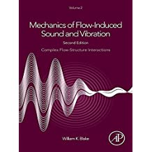 Mechanics of Flow-Induced Sound and Vibration, Volume 2: Complex Flow-Structure Interactions