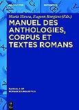 Manuel Des Anthologies, Corpus Et Textes Romans (Manuals of Romance Linguistics)