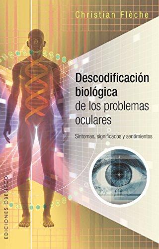 Descodificación Biológica Problemas Oculares (SALUD Y VIDA NATURAL) por Christian Fleche