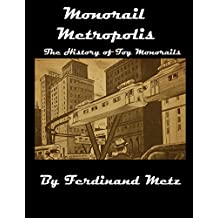 Monorail Metropolis, the History of Toy Monorails (English Edition)