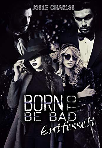 Born to be Bad: Entfesselt (Die Black-Bones-Reihe 3) -