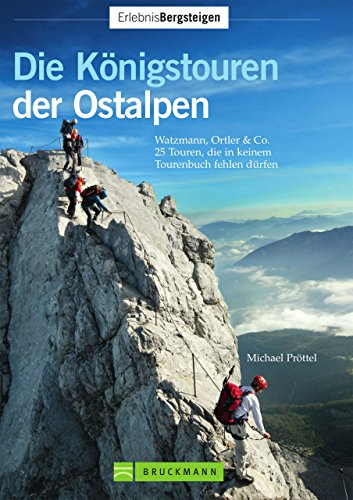 Download Die Königstouren der Ostalpen: Watzmann; Ortler & Co. - 25 Touren, die in keinem Tourenbuch fehlen dürfen