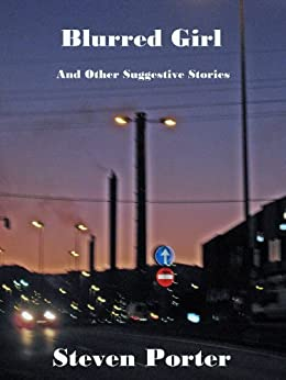 Blurred Girl & Other Suggestive Stories by [Porter, Steven]
