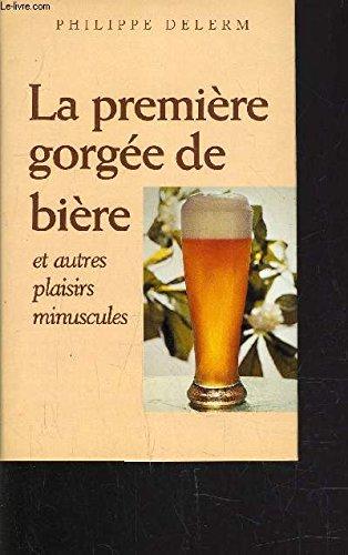 La première gorgée de bière : Récits par Philippe Delerm