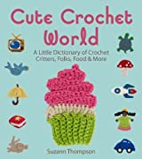 Cute Crochet World: A Little Dictionary of Crochet Critters, Folks, Food & More by Suzann Thompson (2014-05-06)