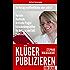 KLÜGER PUBLIZIEREN für Eilige: Im Verlag veröffentlichen oder selbst? Vorteile, Nachteile, kritische Fragen, Entscheidungshilfen für Autoren und Selfpublisher
