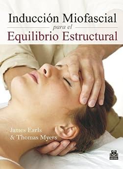 Inducción Miofascial para el Equilibrio Estructural (Medicina Terapia Manual) de [Earls, James, Myers, Thomas]