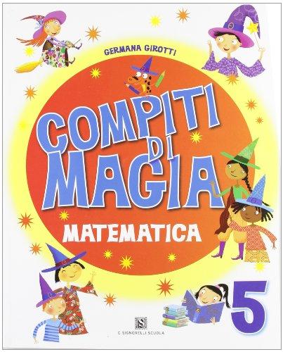 Compiti di magia. Matematica. Per la Scuola elementare: 5