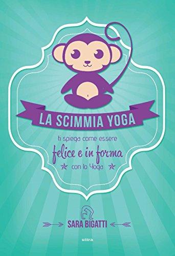 la scimmia yoga: ti spiega come essere felice e in forma con lo yoga