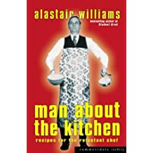 Man About The Kitchen: Recipes for the Reluctant Chef (English Edition)
