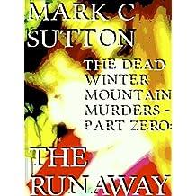 The Dead Winter Mountain Murders - Part Zero: The Runaway