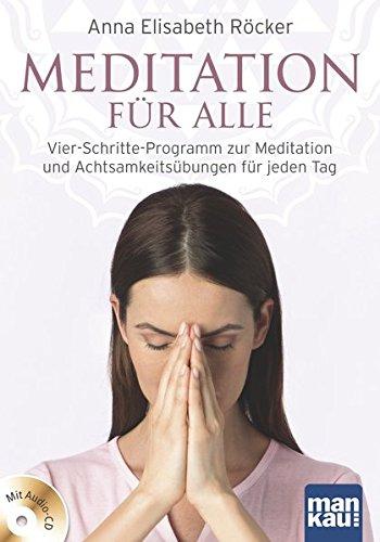 Meditation für alle: Vier-Schritte-Programm zur Meditation und Achtsamkeitsübungen für jeden Tag. Mit Audio-CD