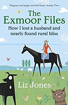 The Exmoor Files: How I Lost A Husband And Found Rural Bliss by [Jones, Liz]