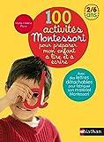 100 activités Montessori pour préparer mon enfant à lire et à écrire : 2/6 ans