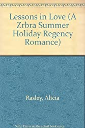 Lessons in Love (A Zebra Summer Holiday Regency Romance) by Alicia Rasley (1994-08-01)