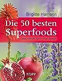 Ein Superfoods Buch von Brigitte Hamann: Die 50 besten Superfoods: Gesundheit kann man essen!