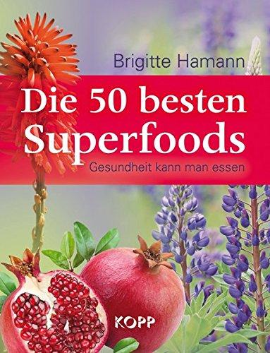 Die 50 besten Superfoods: Gesundheit kann man essen