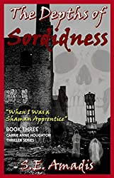 The Depths of Sordidness: When I Was a Shaman Apprentice: (A Gripping and Harrowing Suspense Thriller) (Carrie Anne Houghton Thriller Series Book 3)