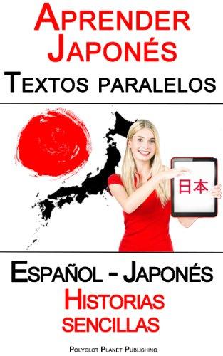 Aprender Japonés - Textos paralelos - Historias sencillas  (Español - Japonés) por Polyglot Planet Publishing