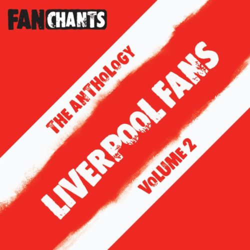 Liverpool Fans Football Songs Anthology II [Explicit]
